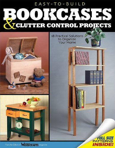 Easy-to-Build Bookcases and Clutter Control Projects: 18 Practical Solutions to Organize Your Home