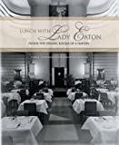 Lunch with Lady Eaton: Inside the Dining Rooms of a Nation (1550226509) by Anderson, Carol