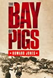 "Howard Jones, ""The Bay of Pigs"" (Oxford UP, 2008)"
