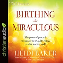 Birthing the Miraculous: The Power of Personal Encounters with God to Change Your Life and the World | Livre audio Auteur(s) : Heidi Baker, Bill Johnson - foreword Narrateur(s) : Susan Hanfield