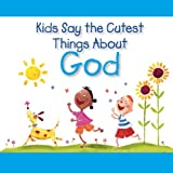 img - for Kids Say the Cutest Things about God book / textbook / text book