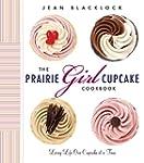 The Prairie Girl Cupcake Cookbook: Li...