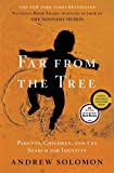 Far From the Tree: Parents, Children and the Search for Identity [Hardcover] [2012] First Edition Ed. Andrew Solomon