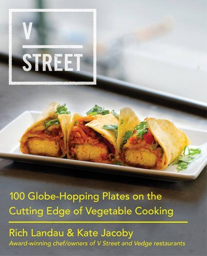 V Street: 100 Globe-Hopping Plates on the Cutting Edge of Vegetable Cooking (New Cutting Edge compare prices)