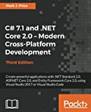 C# 7.1 and .NET Core 2.0 - Modern Cross-Platform Development - Third Edition: Create powerful applications with .NET Standard 2.0, ASP.NET Core 2.0, ... Visual Studio 2017 or Visual Studio Code