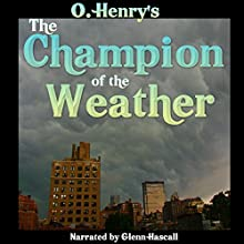 The Champion of the Weather (       UNABRIDGED) by O. Henry Narrated by Glenn Hascall