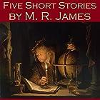 Five Short Stories by M. R. James Hörbuch von M. R. James Gesprochen von: Cathy Dobson