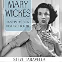 Mary Wickes: I Know I've Seen That Face before (       UNABRIDGED) by Steve Taravella Narrated by John McCormick