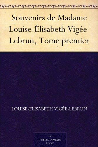 Louise-Elisabeth Vigée-Lebrun - Souvenirs de Madame Louise-Élisabeth Vigée-Lebrun, Tome premier (French Edition)