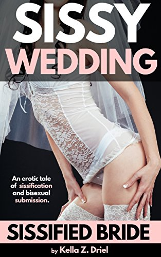 Sissy Wedding: Sissified Bride: An erotic tale of sissification and bisexual submission (English Edition)