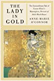 img - for The Lady in Gold: The Extraordinary Tale of Gustav Klimt's Masterpiece, Portrait of Adele Bloch-Bauer book / textbook / text book