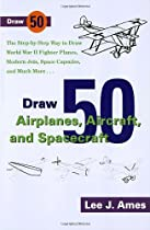 Free Draw 50 Airplanes, Aircrafts, and Spacecraft: The Step-by-Step Way to Draw World War II Fighter Plan Ebook & PDF Download