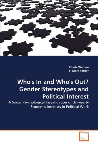 Who's In and Who's Out? Gender Stereotypes and Political Interest: A Social Psychological Investigation of University Student's Interests in Political Work