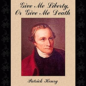 Give Me Liberty, or Give Me Death | [Patrick Henry]