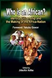img - for Who is an African? Identity, Citizenship and the Making of the Africa-Nation (pb) book / textbook / text book