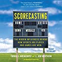 Scorecasting: The Hidden Influences Behind How Sports Are Played and Games Are Won (       UNABRIDGED) by L. Jon Wertheim, Tobias Moskowitz Narrated by Zach McLarty