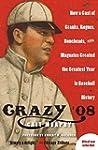 Crazy '08: How a Cast of Cranks, Rogu...