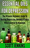 ESSENTIAL OILS FOR DEPRESSION: The Ultimate Beginners Guide To Beating Depression, Anxiety & Stress With Essential Oil Remedies (Soap Making, Bath Bombs, ... Coconut Oil, Tea Tree Oil) (English Edition)