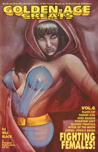 GOLDEN-AGE GREATS V 6 FIGHTING FEMALES! Phantom Lady, Black Cat, Blonde Phantom (Volume 6) PDF
