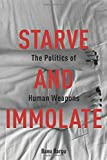 """Banu Bargu, """"Starve and Immolate: The Politics of Human Weapons"""" (Columbia UP, 2016)"""