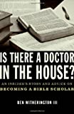 img - for Is there a Doctor in the House?: An Insider's Story and Advice on becoming a Bible Scholar book / textbook / text book