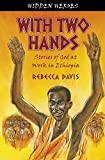 With Two Hands: True Stories of God at work in Ethiopia (Hidden Heroes)
