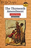 The Thirteenth Amendment: Ending Slavery (Constitution)