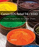 Jeff Revell Canon EOS Rebel T4i / 650D: from Snapshots to Great Shots