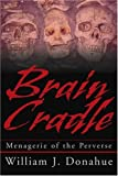 Brain Cradle: Menagerie of the Perverse (0595270298) by Donahue, William
