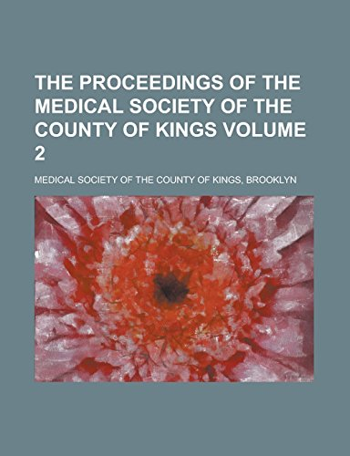 The Proceedings of the Medical Society of the County of Kings Volume 2