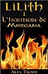 L'h�riti�re de Morgana (LILITH t. 1)...
