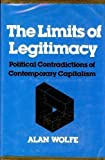 The Limits of Legitimacy: Political Contradictions of Contemporary Capitalism (0029355702) by Wolfe, Alan