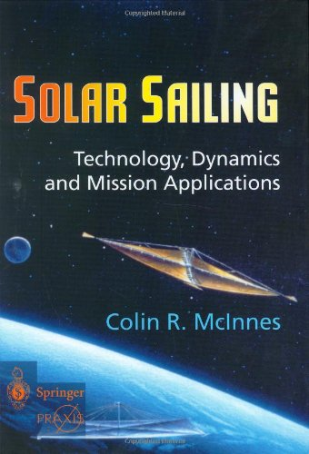 Solar Sailing: Technology, Dynamics and Mission Applications (Springer Praxis Books / Astronomy and Planetary Sciences)