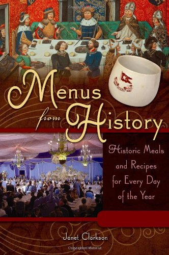 Menus From History [2 Volumes]: Historic Meals And Recipes For Every Day Of The Year
