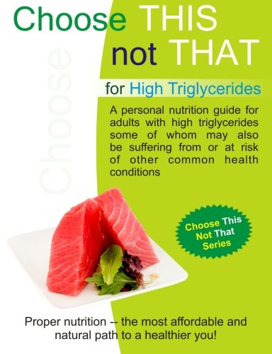 Choose This Not That For High Triglycerides: Choose This Not That Series