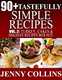 90+ Tastefully Simple Recipes Volume 2: Turkey, Cakes & Holiday Recipes Box Set!