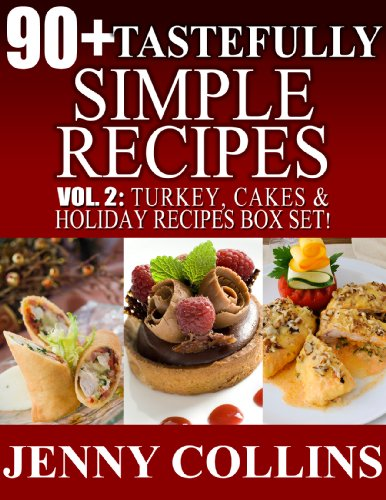 90+ Tastefully Simple Recipes Volume 2: Turkey, Cakes & Holiday Recipes Box Set! cover