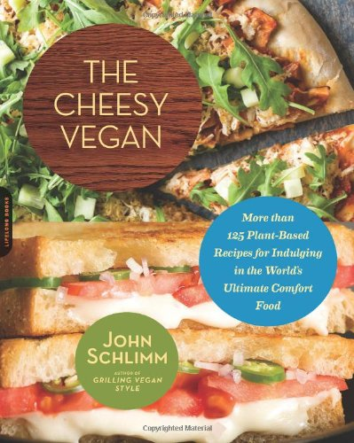 The Cheesy Vegan: More Than 125 Plant-Based Recipes for Indulging in the World's Ultimate Comfort Food