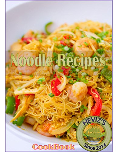 Noodle Recipes: 101 Delicious, Nutritious, Low Budget, Mouth watering Noodle Recipes Cookbook by Heviz's