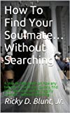 img - for How To Find Your Soulmate... Without Searching book / textbook / text book