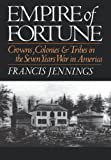 Empire Of Fortune: Crowns, Colonies & Tribes in the Seven Years War in America
