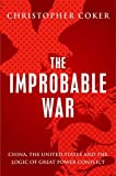 img - for The Improbable War: China, The United States and Logic of Great Power Conflict book / textbook / text book