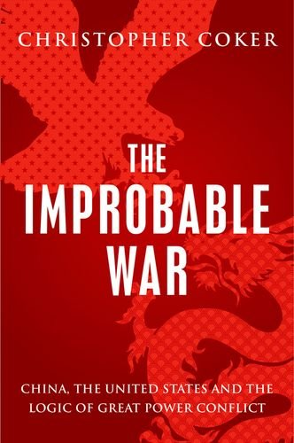 The Improbable War: China, the United States and the Logic of Great Power Conflict