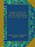 A Digest of New York Statutes and Reports: From the Earliest Period to the Year 1860, Volume 5