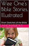 Wee Ones Bible Stories, Illustrated: Short Sketches of the Bible
