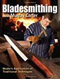 Bladesmithing with Murray Carter: Modern Application of Traditional Techniques