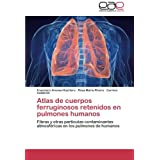 Atlas de cuerpos ferruginosos retenidos en pulmones humanos: Fibras y otras partículas contaminantes atmosféricas...