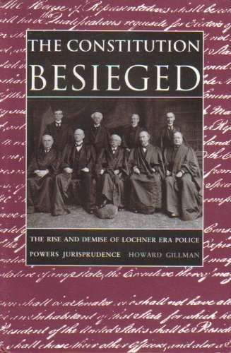 The Constitution Besieged: Rise and Demise of Lochner Era Police Powers Jurisprudence