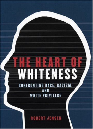 The Heart of Whiteness: Confronting Race, Racism and...