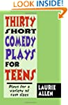 Thirty Short Comedy Plays for Teens:...